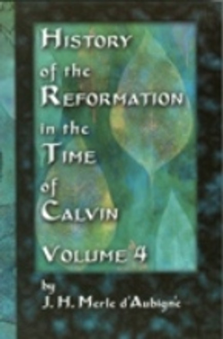 History Of The Reformation In the Time Of Calvin - 4 Vol set