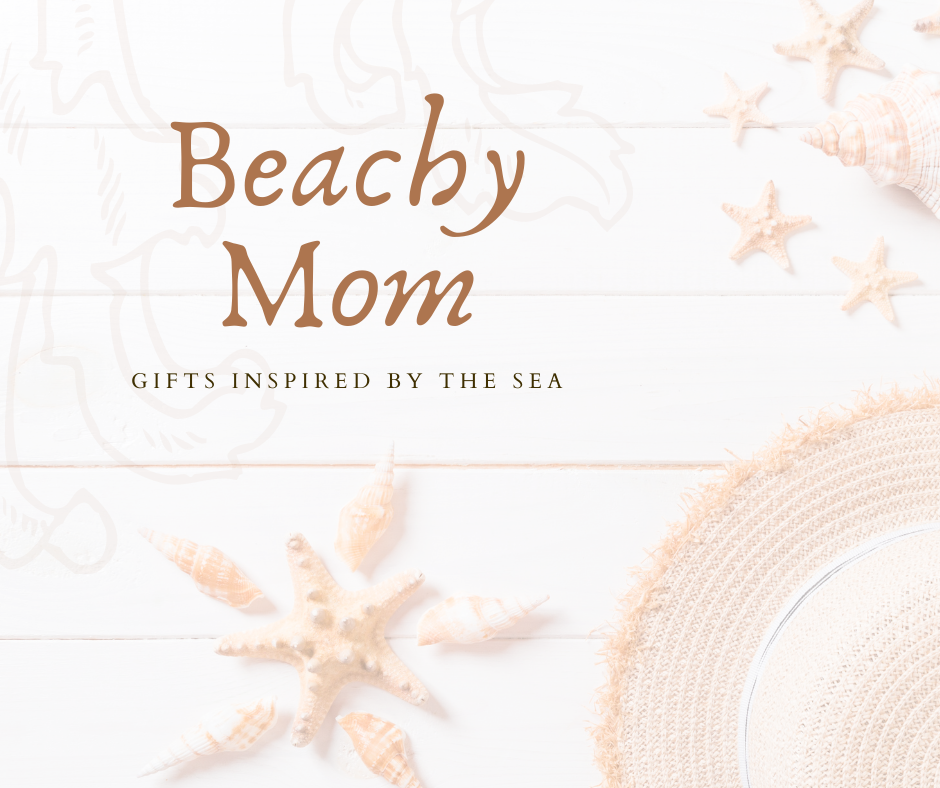 Beachyy Mom | gifts inspired by the sea