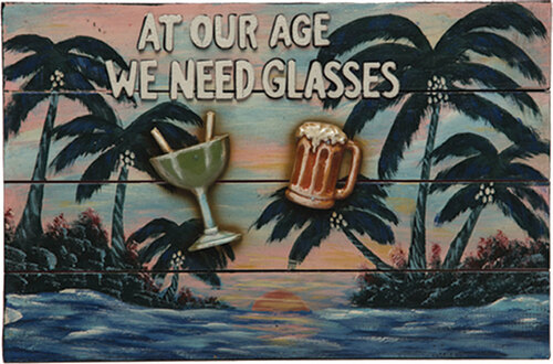At Our Age We Need Glasses Outdoor Sign