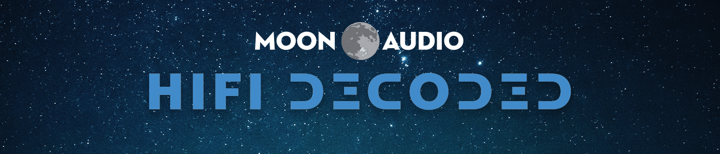 Hi-Fi Decoded with Moon Audio