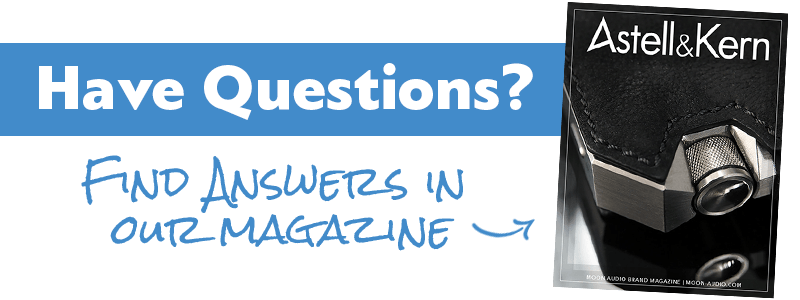 Have questions? Find answers in our Astell n Kern Magazine guide