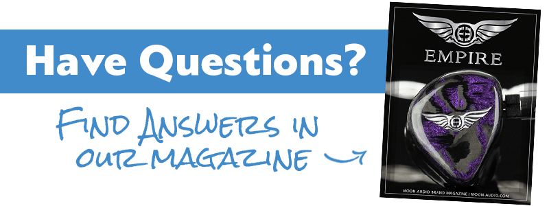 Have questions? Find answers in our Empire Ears Magazine guide