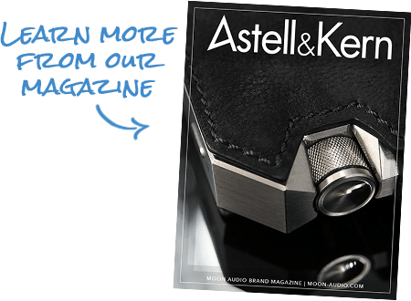 Learn more from our Astell n Kern Magazine guide