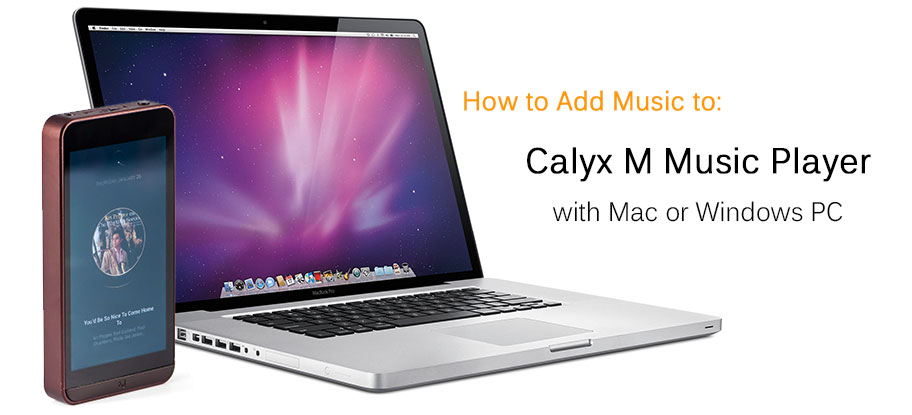 Add music to Calyx M Portable Media Player