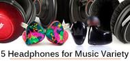 5 Headphones for Music Variety