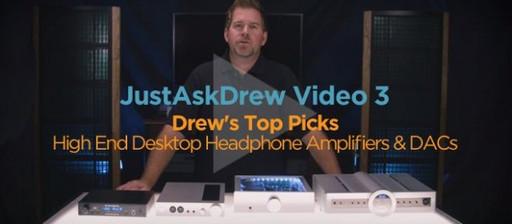 Just Ask Drew: Video 3 - High End Headphone Amp/DACs