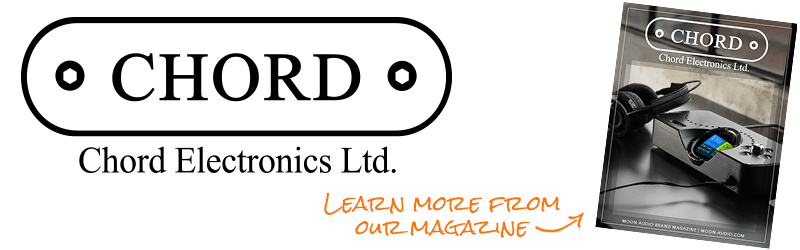 Learn More in our Chord Electronics Magazine Guide