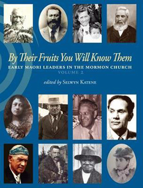By Their Fruits You Will Know Them: Early Maori Leaders in the Mormon Church (Volume 2)