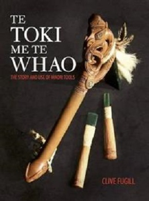 Te Toki Me Te Whao: The Story and Use of Maori Tools