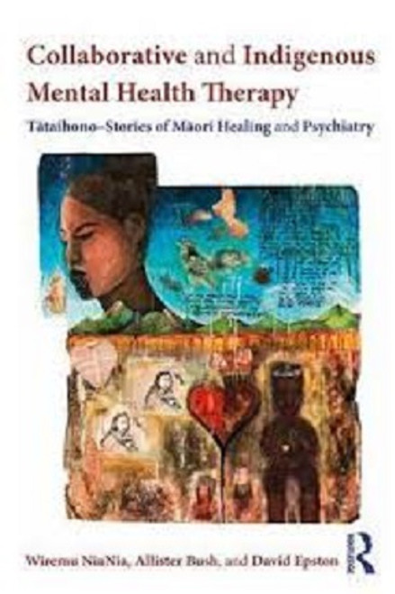 Collaborative and Indigenous Mental Health Therapy: Tataihono - Stories of Maori Healing & Psychiatry