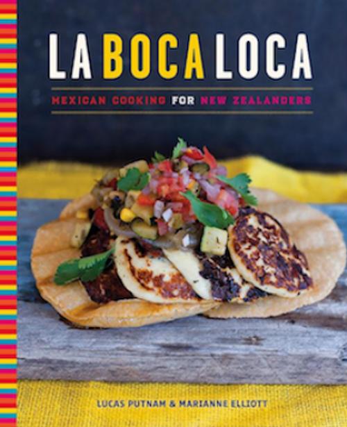 La Boca Loca: Mexican Cooking for New Zealanders