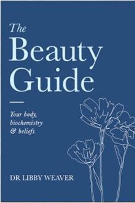 The Beauty Guide: Your Body, Biochemistry and Beliefs