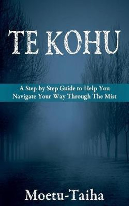 Te Kohu: A Step-by-Step Guide to Help You Navigate Your Way Through the Mist
