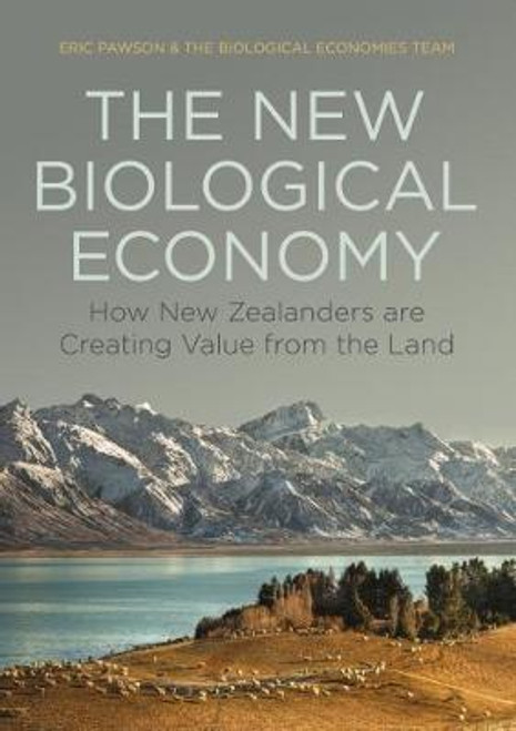 The New Biological Economy: How New Zealanders are Creating Value from the Land