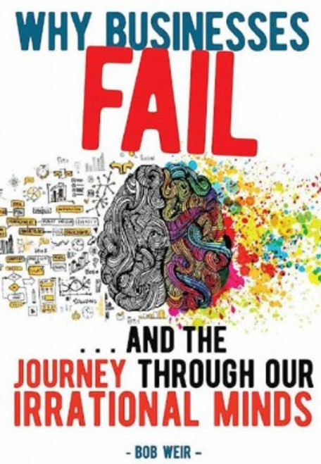 Why Businesses Fail... And the Journey Through Our Irrational Minds