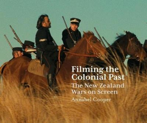 Filming the Colonial Past: The New Zealand Wars On Screen