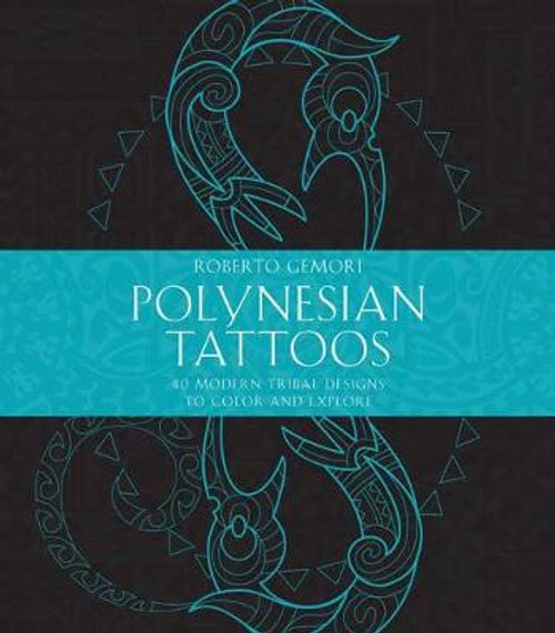 Polynesian Tattoos: 42 Modern Tribal Designs to Colour and Explore