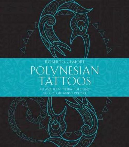 Polynesian Tattoos: 42 Modern Tribal Designs to Colour and Explore