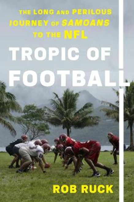 Tropic of Football: The Remarkable Rise of Samoans in the NFL