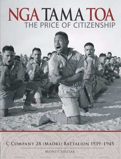 Nga Tama Toa: The Price of Citizenship: C Company 28 (Maori) Battalion 1939-1945