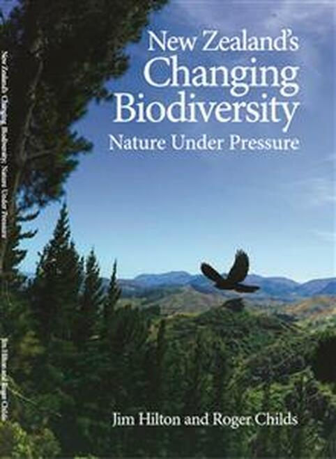New Zealand's Changing Biodiversity: Nature Under Pressure