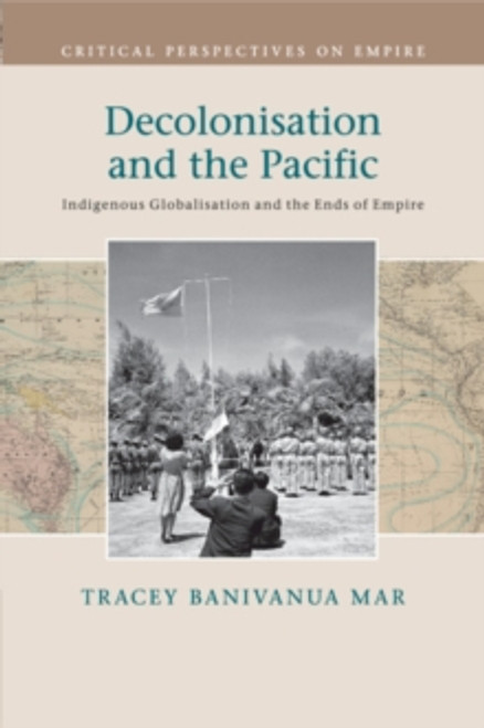 Critical Perspectives on Empire: Decolonisation and the Pacific