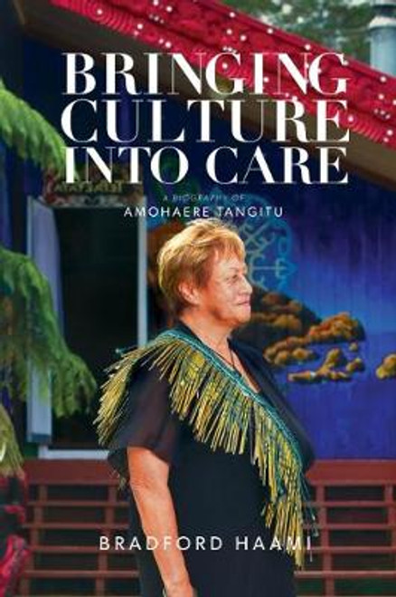 Bringing Culture into Care: A Biography of Amohaere Tangitu