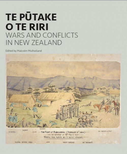 Te Putake O Te Riri : Wars And Conflicts In New Zealand