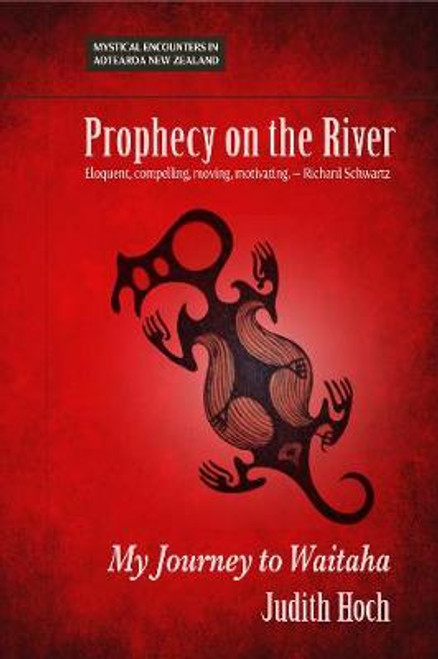 Prophecy on the River: My Journey To Waitaha
