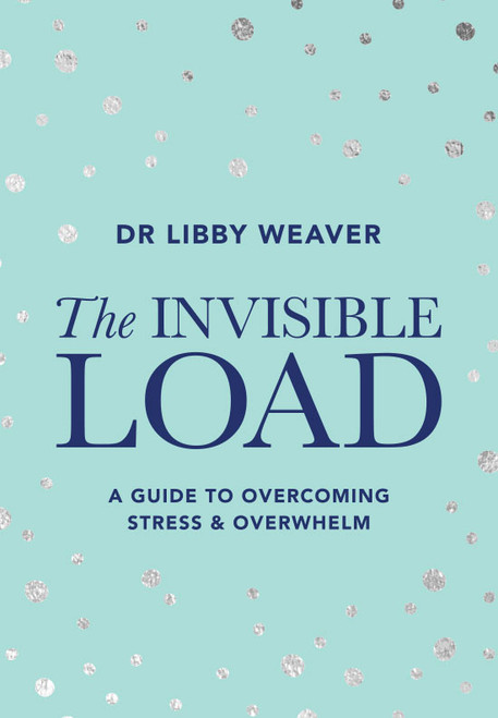 The Invisible Load: A Guide to Overcoming Stress and Overwhelm