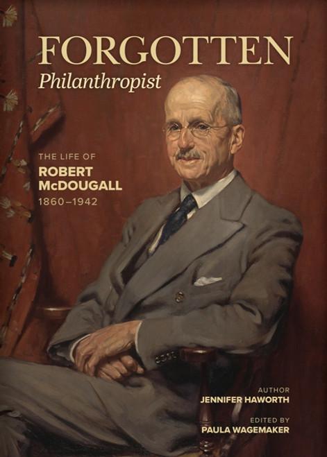 Forgotten Philanthropist: The Life of Robert McDougall 1860-1942