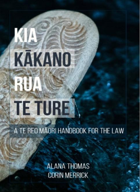 Kia Kakano Rua te Ture: A te reo Maori Handbook for the Law