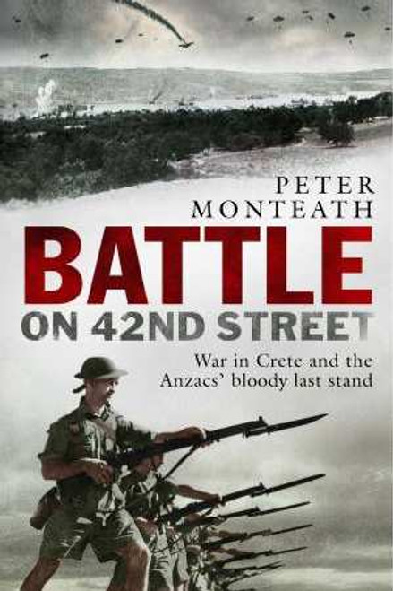 Battle on 42nd Street: War in Crete and the ANZAC's Bloody Last Stand