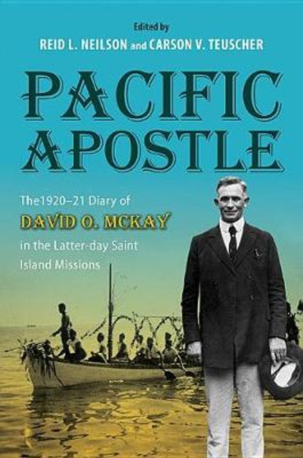 Pacific Apostle : The 1920-21 Diary of David O. McKay in the Latter-day Saint Island Missions