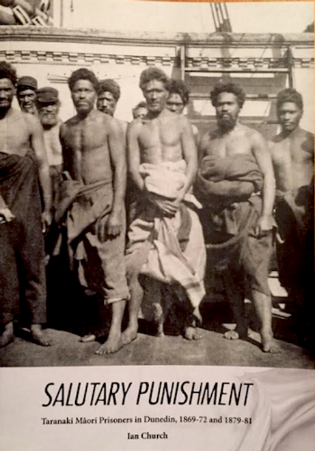 Salutary Punishment: Taranaki Maori Prisoners in Dunedin, 1869-72 and 1879-81
