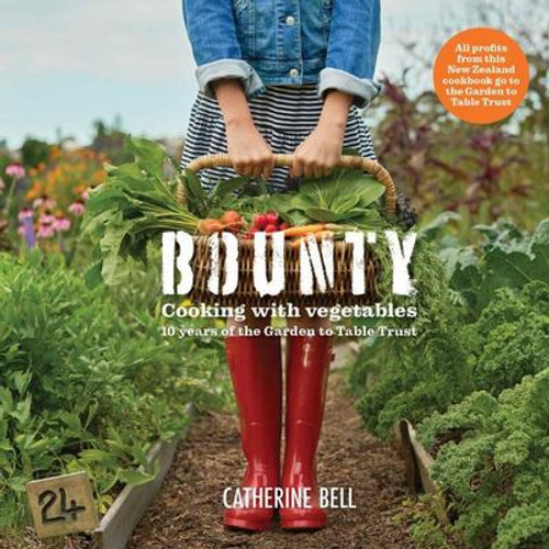 Bounty: Cooking with Vegetables 10 Years of the Garden to Table Trust