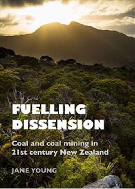 Fuelling Dissension: Coal and Coal Mining in 21st Century NZ