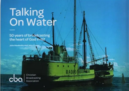 Talking on Water: 50 Years of Broadcasting the Heart of God in NZ