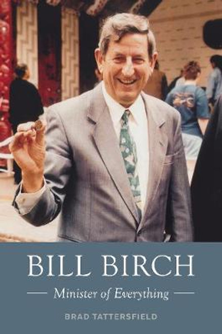 Bill Birch: Minister of Everything