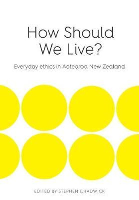 How Should We Live?: Everyday Ethics in Aotearoa New Zealand