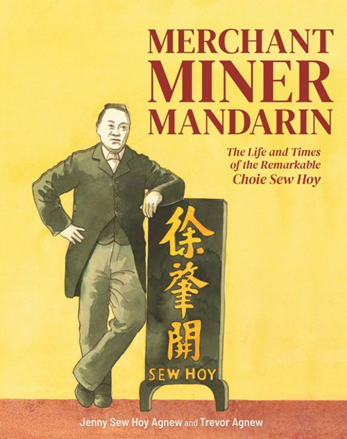Merchant Miner Mandrarin: The Life and Times of the Remarkable Choie Sew Hoy