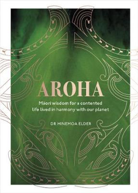 Aroha: Maori Wisdom for a Happier You and Better World