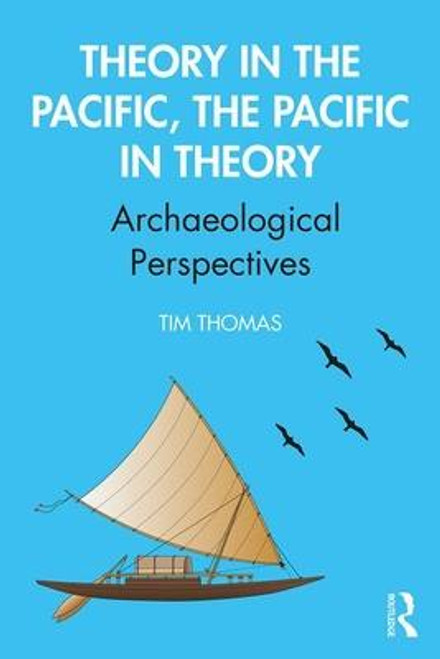 Theory in the Pacific, the Pacific in Theory: Archaeological Perspectives