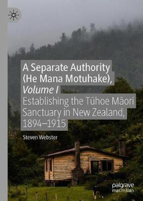 A Separate Authority (He Mana Motuhake), Volume I