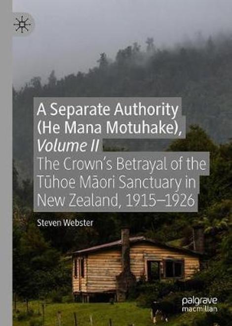 A Separate Authority (He Mana Motuhake), Volume II
