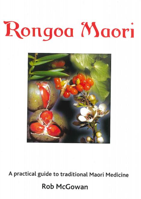 Rongoa Maori: A Practical Guide to Traditional Maori Medicine