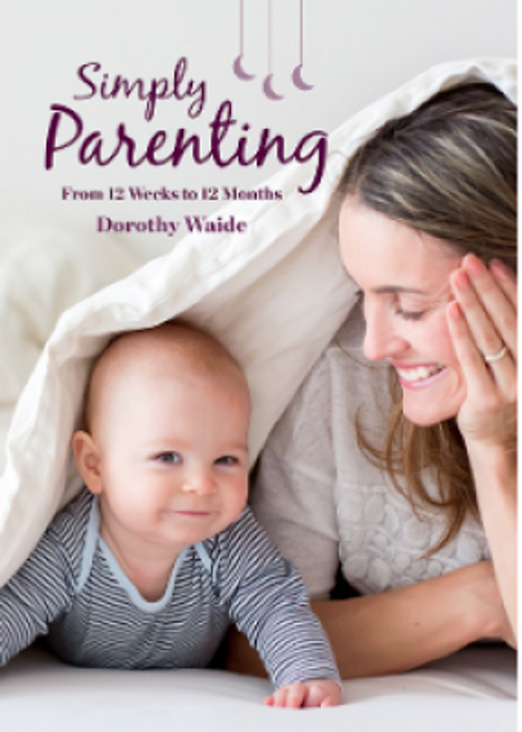 Simply Parenting: From 12 Weeks to 12 Months