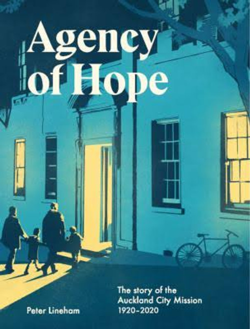 Agency of Hope: The Story of the Auckland City Mission (1920-2020)
