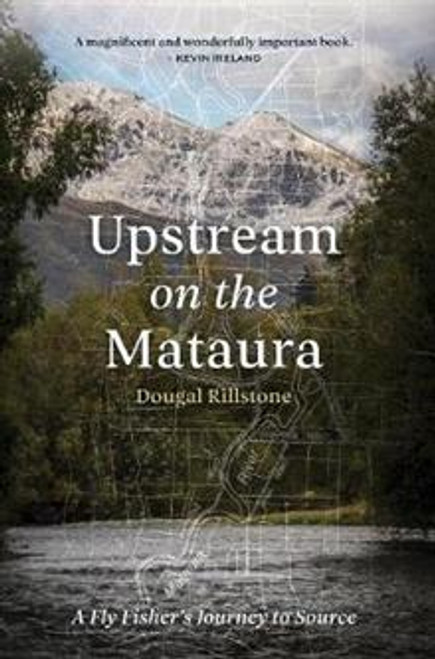 Upstream on the Mataura: A Fly Fisher's Journey to Source