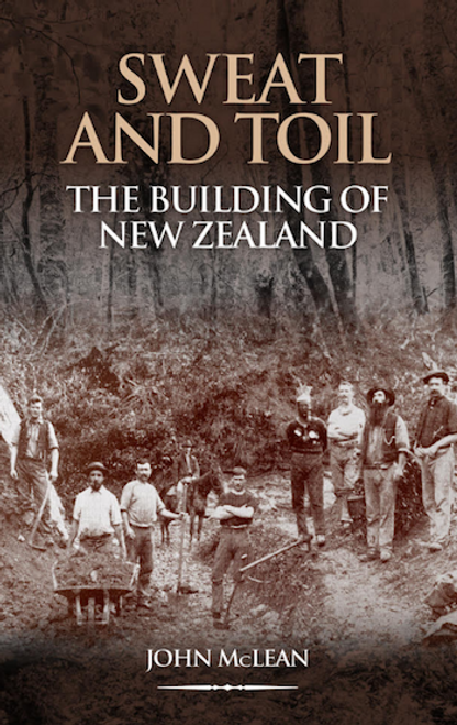 Sweat and Toil: The Building of New Zealand